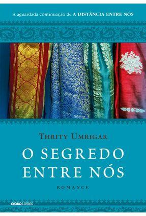 O Segredo Entre Nós - Umrigar ,Thrity   Hoshan.org