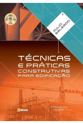 TÉCNICAS e PRÁTICAS CONSTRUTIVAS PARA EDIFICAÇÃO - 4ª Ed. 2018 - JULIO CÉSAR PEREIRA SALGADO   Tagrny.org