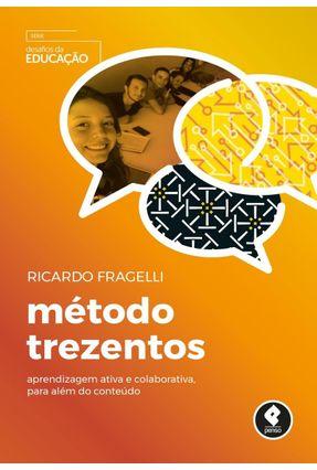 Método Trezentos - Aprendizagem Ativa E Colaborativa, Para Além Do Conteúdo - Fragelli,Ricardo pdf epub