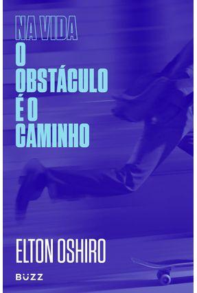 Na Vida O Obstáculo é O Caminho - Elton Oshiro pdf epub