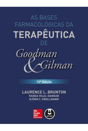 As Bases Farmacológicas da Terapêutica De Goodman e Gilman 13ª Ed. 2018 - Fonseca,Almir Lourenço da Brunton,Laurence L. Hilal-Dandan,Randa Knollmann,Björn C.   Tagrny.org
