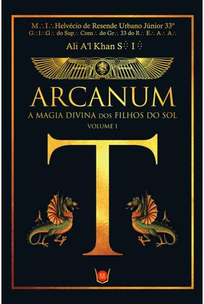 Arcanum - A Magia Divina Dos Filhos do Sol - Vol. I - Urbano Jr.,Helvecio De Resende pdf epub