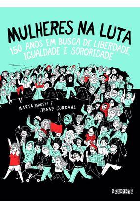 Mulheres na Luta - 150 Anos Em Busca De Liberdade, Igualdade e Sororidade - Breen,Marta | Hoshan.org