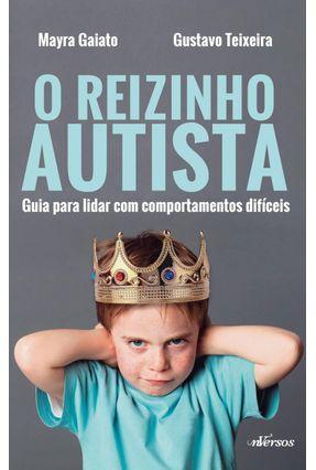 Reizinho Autista - Guia Para Lidar Com Comportamentos Difíceis - Teixeira,Gustavo Gaiato,Mayra pdf epub