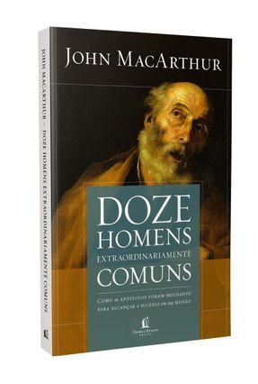 Doze Homens Extraordinariamente Comuns - Repack  -Como Os Apóstolos Foram Moldados Para Alcançar O Sucesso Em Sua Missão - MacArthur,John | Hoshan.org