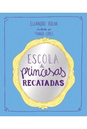 Escola De Princesas Recatadas - Rocha,Eliandro   Tagrny.org