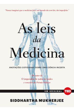 As Leis Da Medicina - Anotações Cotidianas Sobre Uma Ciência Incerta - Mukherjee,Siddhartha pdf epub