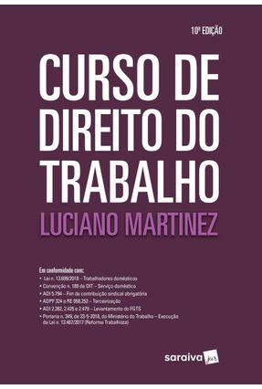 Curso De Direito Do Trabalho - Relações Individuais, Sindicais E Coletivas Do Trabalho - 10ª Ed. 2019 - Martinez,Luciano   Hoshan.org