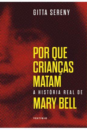 Por Que Crianças Matam - A História De Mary Bell - Sereny,Gitta pdf epub