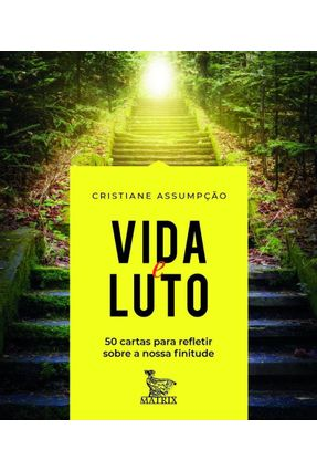 Vida e Luto - 50 Cartas Para Refletir Sobre A Nossa Finitude - Assumpção,Cristiane   Nisrs.org