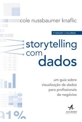 Storytelling Com Dados: Um Guia Sobre Visualização De Dados Para Profissionais De Negócios- 2ªedição - Knaflic,Cole Nussbaumer   Hoshan.org