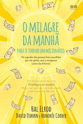 O Milagre da Manhã Para Se Tornar Um Milionário - Os Segredos Das Pessoas Bem-Sucedidas Que Vão... - Osborn,John Elrod,Hal Corder,Honorée   Tagrny.org