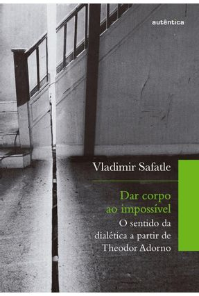Dar Corpo Ao Impossível - Safatle,Vladimir   Nisrs.org