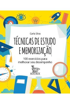 Técnicas De Estudo E Memorização - 100 Exercícios Para Melhorar Seu Desempenho - Silva,Carla pdf epub