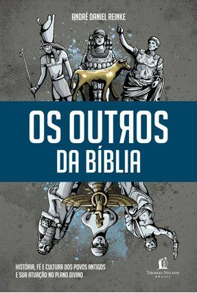 Os Outros da Bíblia - História, Fé e Cultura Dos Povos Antigos e Sua Atuação No Plano Divino - Reinke,André Daniel pdf epub