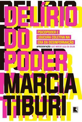 Delírio do Poder - Psicopoder e Loucura Coletiva na Era da Desinformação - Tiburi,Marcia | Hoshan.org