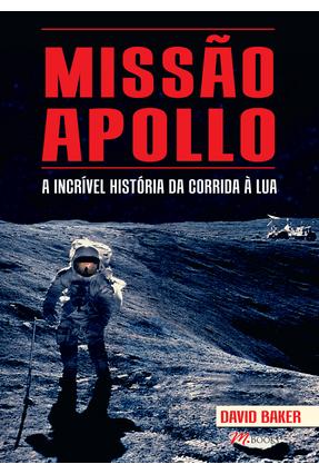 Missão Apollo - A Incrível História da Corrida À Lua - Baker,David   Hoshan.org