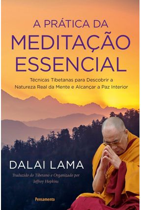 A Prática da Meditação Essencial - Lama,Dalai | Tagrny.org