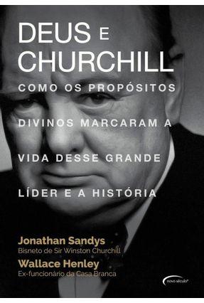 Deus E Churchill - Como Os Propósitos Divinos Marcaram A Vida Desse Grande Líder E A História - Sandys,Jonathan Henley,Wallace | Hoshan.org