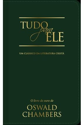 Tudo Para Ele - Um Clássico da Literatura Cristã - 2ª Ed. 2018 - Chambers,Oswald   Nisrs.org