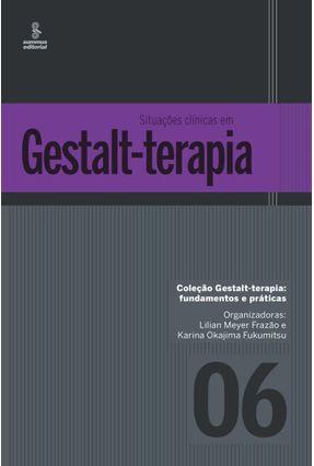 Situações Clínicas Em Gestalt-Terapia - Frazão,Lilian Meyer Fukumitsu,Karina Okajima   Hoshan.org