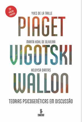 Piaget, Vigotski, Wallon - Teorias Psicogenéticas Em Discussão - Yves de La Taille Oliveira,Marta Kohl De Dantas,Heloysa | Hoshan.org