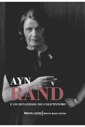 Ayn Rand e Os Devaneios do Coletivismo - Breves Lições - Xavier,Dennys Garcia | Nisrs.org