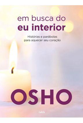 Em Busca Do Eu Interior - Histórias E Parábolas Para Aquecer Seu Coração - Osho | Hoshan.org