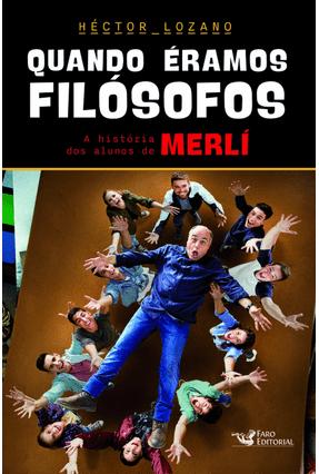 Quando Éramos Filósofos - A História Dos Alunos De Merlí - Lozano,Héctor   Hoshan.org