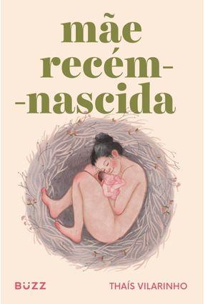 Mãe Recém-Nascida - Vilarinho,Thaís pdf epub