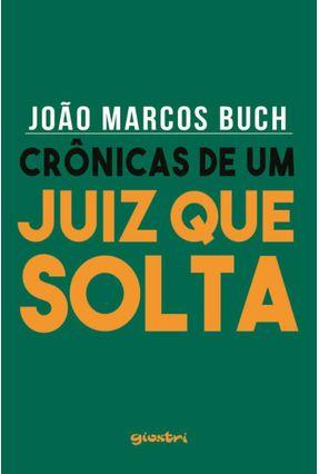 Crônicas De Um Juiz Que Solta - João Marcos Buch   Hoshan.org