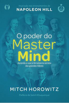 O Poder do Mastermind - Aprenda A Usar A Ferramenta Secreta Dos Grandes Líderes - Horowitz,Mitch   Tagrny.org