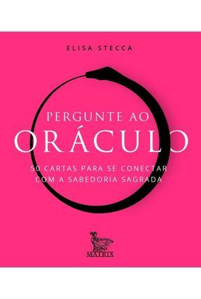 Pergunte Ao Oráculo - 50 Cartas Para Se Conectar Com A Sabedoria Sagrada - Stecca,Elisa pdf epub
