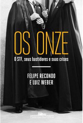 Os Onze - O STF, Seus Bastidores e Suas Crises - Recondo,Felipe Weber,Luiz   Hoshan.org