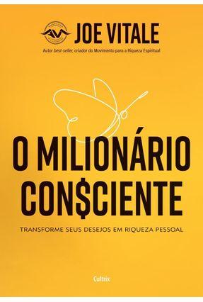 O Milionário Consciente - Transforme Seus Desejos Em Riqueza Pessoal - Vitale,Joe   Hoshan.org