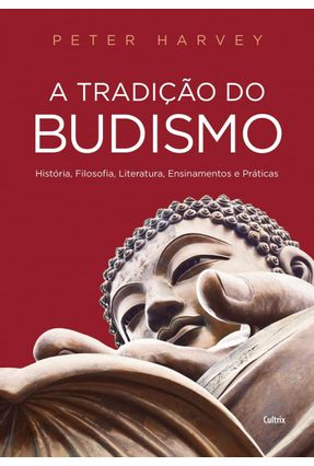 A Tradição Do Budismo - História, Filosofia, Literatura, Ensinamentos E Práticas - Harvey,Peter   Hoshan.org