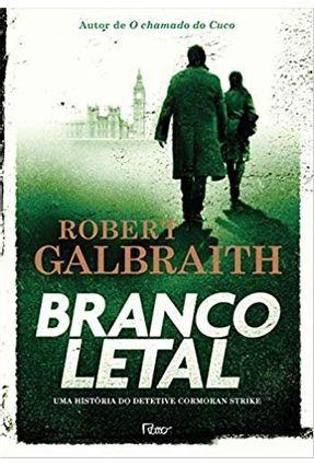 Branco Letal - Capa Dura - Galbraith,Robert | Tagrny.org