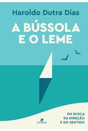 A Bússola e O Leme - Dias,Haroldo Dutra | Nisrs.org
