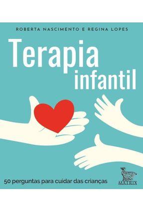 Terapia Infantil - 50 Perguntas Para Cuidar Das Crianças - Nascimento,Roberta Lopes,Regina | Tagrny.org