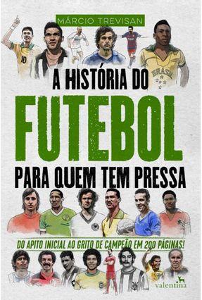A História do Futebol Para Quem Tem Pressa - Marcio Trevisan | Tagrny.org
