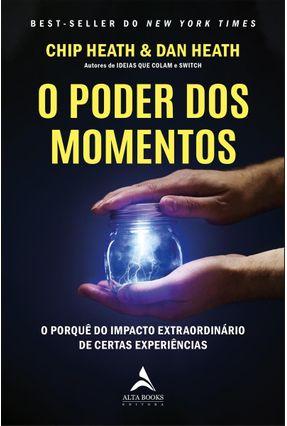 O Poder Dos Momentos - O Por Quê do Impacto Extraordinário De Certas Experiências - Heath,Chip Heath,Dan | Hoshan.org