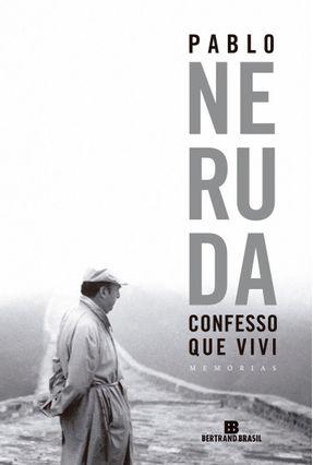 Confesso Que Vivi - Pablo Neruda | Tagrny.org