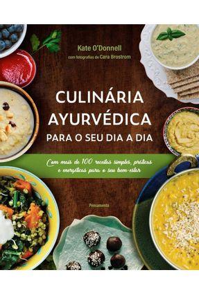 Culinária Ayurvédica Para O Seu Dia A Dia - Com Mais De 100 Receitas Simples, Práticas E Energéticas Para O Seu Bem-esta - O'Donnell,Kate   Hoshan.org