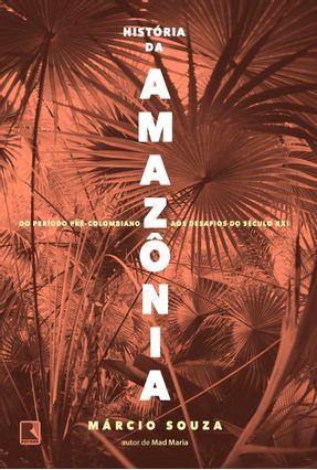 História Da Amazônia - Do Período Pré-colombiano Aos Desafios Do Século XXI - Souza,Márcio pdf epub