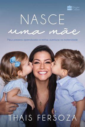 Nasce Uma Mãe - Meus Primeiros Aprendizados E Minhas Aventuras Na Maternidade - Fersoza,Thais pdf epub