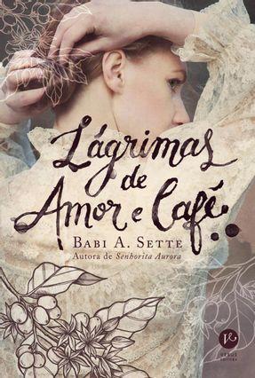 Lágrimas De Amor e Café - Sette,Babi A.   Hoshan.org