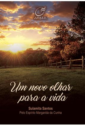 Um Novo Olhar Para A Vida - Santos,Sulamita Cunha,Margarida da   Hoshan.org