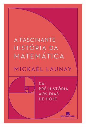 A Fascinante História Da Matemática - Launay,Mickaël pdf epub