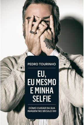 Eu, Eu Mesmo E Minha Selfie - Como Cuidar Da Sua Imagem No Século XXI - Tourinho,Pedro   Hoshan.org