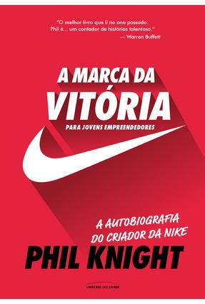 A Marca da Vitória – A Autobiografia do Criador da Nike Para Jovens Empreendedores - Knight,Phil   Hoshan.org
